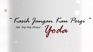 Yoda - Kasih Jangan kau Pergi [Official Lyric Video]