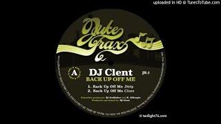dJ cLENT - bACK uP oFF mE (jUKE tRAX 2004)