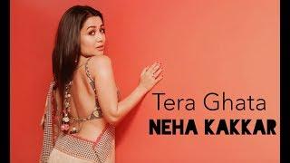 Tera Ghata - Neha Kakkar