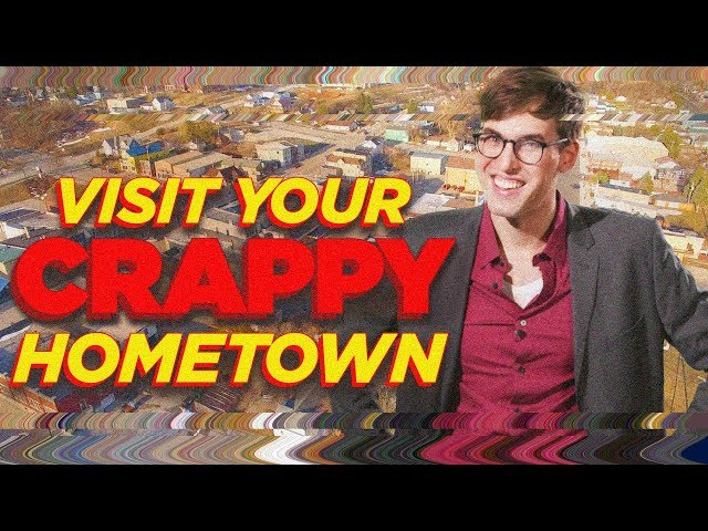 Visiting Your Crappy Hometown