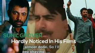 Sunil Grover, Hardly Noticed in his Films.