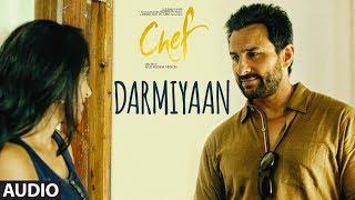 Darmiyaan Full Audio Song   Chef   Saif Ali Khan   Raghu Dixit