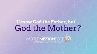 God the Mother - World Mission Society TV