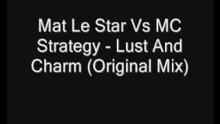 Mat Le Star Vs MC Strategy - Lust And Charm (Original Mix)