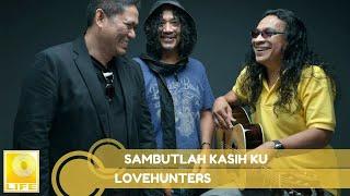 Lovehunters- Sambutlah Kasih Ku