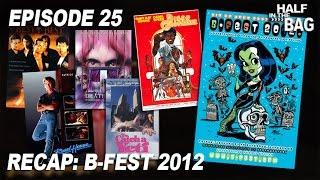 Half in the Bag Episode 25: B-Fest 2012 Re-cap