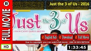 Watch Online : Just the 3 of Us (2016)