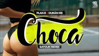 Plan B x Duran MS - Choca (Saydun Remix)