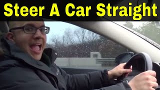 How To Steer A Car Straight-Driving Lesson