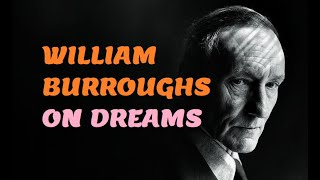 William S. Burroughs on Dreams