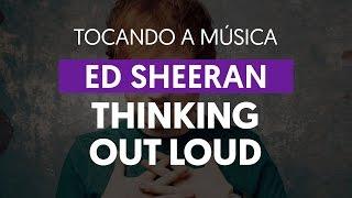 Thinking Out Loud - Ed Sheeran (tocando a música)