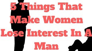 5 Things That Make Women Lose Interest In A Man