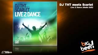DJ THT meets Scarlet - Live 2 Dance (Radio Edit)