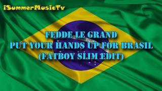 Fedde Le Grand - Put Your Hands Up For Brasil (Fatboy Slim Edit)