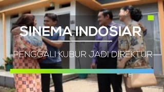 Sinema Indosiar - Penggali Kubur Jadi Direktur