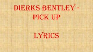 Dierks Bentley - Pick Up Official Lyricks Video