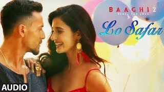 Lo Safar Full Audio Song | Tiger Shroff | Disha P | Mithoon | Jubin N | Ahmed Khan Sajid Nadiadwala