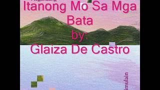 Itanong Mo Sa Mga Bata Lyrics By: Glaiza De Castro
