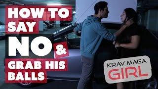 Krav Maga Girl | How to say NO & grab his BALLS