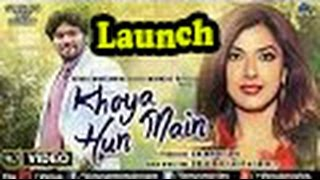 Khoya Hun Main: Full HD Video Song Launch - Singer Babul Supriyo & Jyoti Saxena