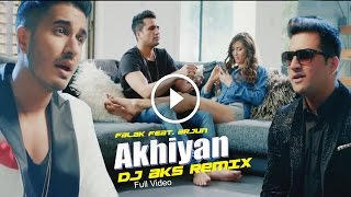 FALAK feat. ARJUN - AKHIYAN [DJ AKS REMIX]