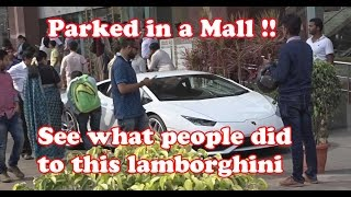 Parked Lamborghini in a Mall ? See what people do !!