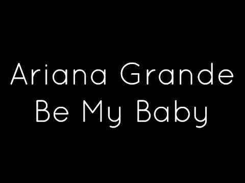 Ariana Grande ft. Cashmere Cat - Be My Baby Lyrics