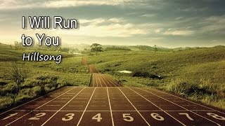 I Will Run to You - Hillsong [with lyrics]