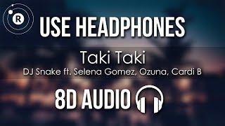 DJ Snake - Taki Taki (8D AUDIO) Ft. Selena Gomez, Ozuna, Cardi B
