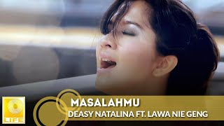 Deasy Natalina ft. Lawa Nie Geng - Masalahmu (Official Music Video)