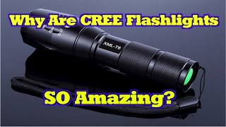 Why are CREE Flashlights SO Amazing?