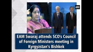 EAM Swaraj attends SCO's Council of Foreign Ministers meeting in Kyrgyzstan's Bishkek