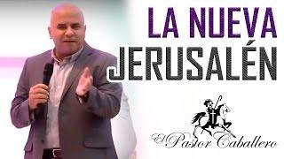 Predicas Cristianas   La Nueva Jerusalén   Pastor Caballero