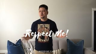 Respect me or I will leave half way through your wedding!