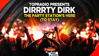 TOPradio Presents Dirrrty Dirk - The Party Station's Here (to Stay) - Official