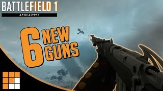 6 NEW GUNS! 3 NEW MELEES! Battlefield 1 Apocalypse DLC Adds Brutal and Unique Weapons + Gameplay