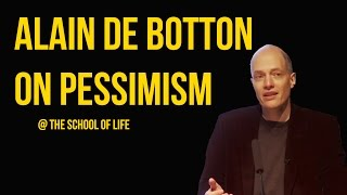 Alain de Botton on Pessimism