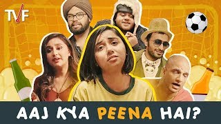 TVF's Aaj Kya Peena Hai ft. MostlySane, Sanaya, Shivankit