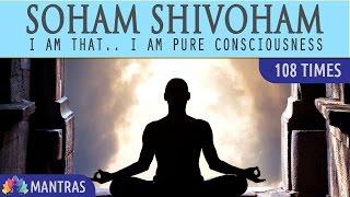 Soham Shivoham - I am That, I am Pure  Consciousness | 108 Times | Mantra Meditation Music