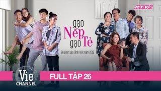 GẠO NẾP GẠO TẺ - Tập 26 - FULL | Phim Gia Đình Việt 2018