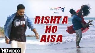 Rishta Ho Aisa (Full Song) | Sunny Aryaa | Ankita Dave | Latest Hindi Songs 2017 | VOHM