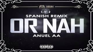 Or Nah - Anuel AA | Spanish Remix