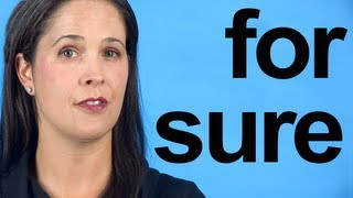 How to Pronounce FOR SURE -- American English Pronunciation