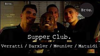 Trailer Supper Club. : Marco Verratti / Julian Draxler / Thomas Meunier / Blaise Matuidi