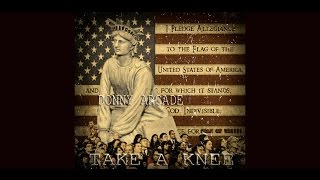 Take A Knee by Donny Arcade - We Ain't Standing For it!