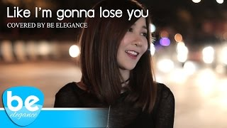 Like I'm gonna lose you | Meghan Trainor ft. John Legend | Covered by Be Elegance