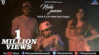 Nahi Jaana Full Video Song | Latest Punjabi Songs 2017 | TaTvA K & M-Watt | Feat : Ragini