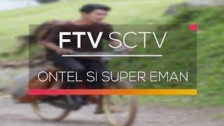 FTV SCTV - Ontel Si Super Eman