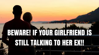GIRLFRIEND STILL TALKING TO HER EX BOYFRIEND YOU NEED TO WATCH OUT!