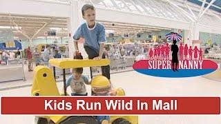 Kids Run Wild In Shopping Mall   Supernanny
